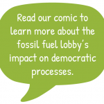 Read our comic to learn more about the fossil fuel lobby's impact on democratic processes.
